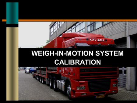 WEIGH-IN-MOTION SYSTEM CALIBRATION. CURRENT CHALLENGES Significant Growth in CMV Traffic Increased congestion and delay Demand for larger and heavier.