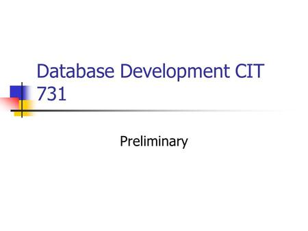 Database Development CIT 731 Preliminary. Main Objective The objective of this course is to design and construct a well-structured and secure database.
