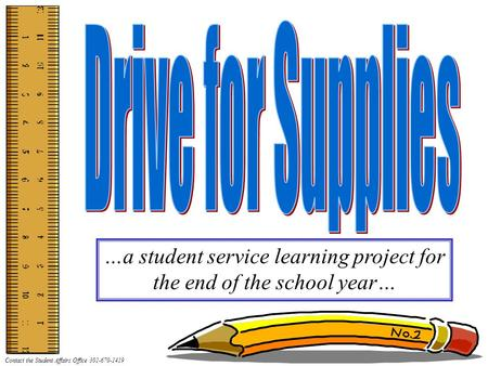 Contact the Student Affairs Office 301-670-1419 …a student service learning project for the end of the school year…
