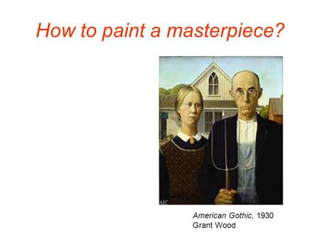 How to paint a masterpiece? American Gothic, 1930 Grant Wood.