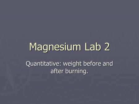 Magnesium Lab 2 Quantitative: weight before and after burning.