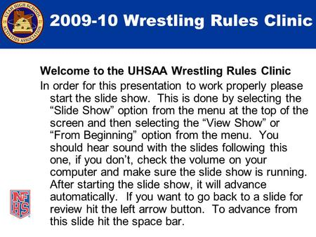 2009-10 Wrestling Rules Clinic Welcome to the UHSAA Wrestling Rules Clinic In order for this presentation to work properly please start the slide show.