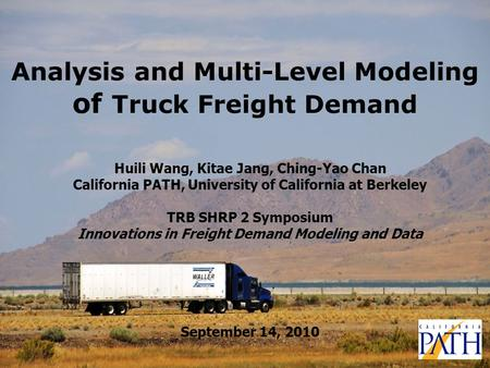 Analysis and Multi-Level Modeling of Truck Freight Demand Huili Wang, Kitae Jang, Ching-Yao Chan California PATH, University of California at Berkeley.