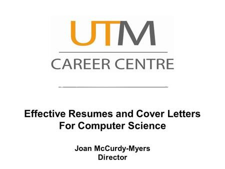 Effective Resumes and Cover Letters For Computer Science Joan McCurdy-Myers Director.