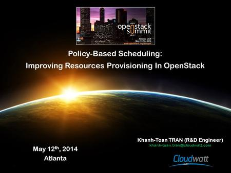 Policy-Based Scheduling: Improving Resources Provisioning In OpenStack May 12 th, 2014 Atlanta Khanh-Toan TRAN (R&D Engineer)