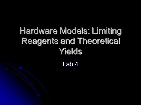 Hardware Models: Limiting Reagents and Theoretical Yields Lab 4.