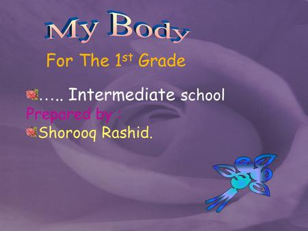 For The 1 st Grade ….. Intermediate school Prepared by : Shorooq Rashid.