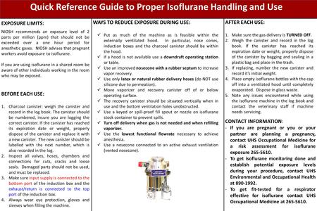 Quick Reference Guide to Proper Isoflurane Handling and Use EXPOSURE LIMITS: NIOSH recommends an exposure level of 2 parts per million (ppm) that should.