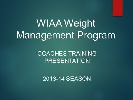 WIAA Weight Management Program COACHES TRAINING PRESENTATION 2013-14 SEASON.