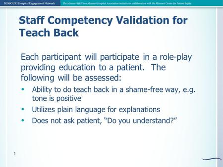 1 Staff Competency Validation for Teach Back Each participant will participate in a role-play providing education to a patient. The following will be assessed: