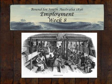 Bound for South Australia 1836 Employment Week 8.