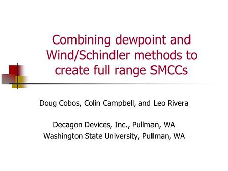 Combining dewpoint and Wind/Schindler methods to create full range SMCCs Doug Cobos, Colin Campbell, and Leo Rivera Decagon Devices, Inc., Pullman, WA.