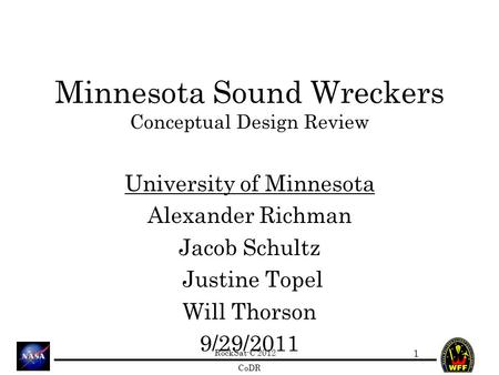 RockSat-C 2012 CoDR Minnesota Sound Wreckers Conceptual Design Review University of Minnesota Alexander Richman Jacob Schultz Justine Topel Will Thorson.