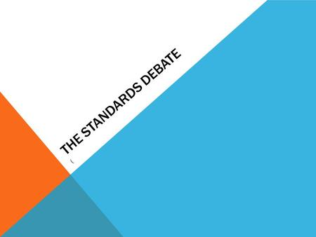 "THE STANDARDS DEBATE (. BRIEF OVERVIEW OF THE STANDARDS Value: ""good stuff"" that is derived from the resolution. Can relate to the actor, the evaluative."