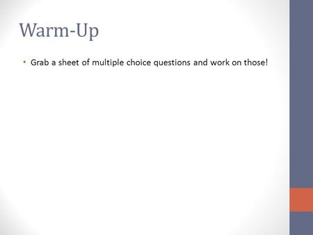 Warm-Up Grab a sheet of multiple choice questions and work on those!