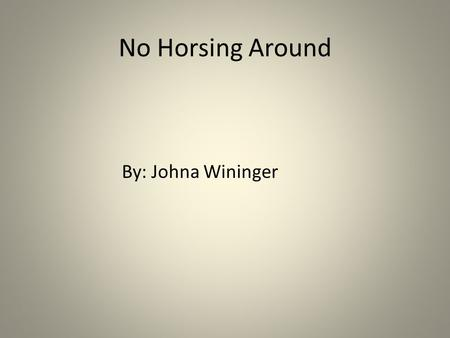 No Horsing Around By: Johna Wininger. Action Breeds There are over 100 breeds. There are 4 horses that I am going to tell you about. An American Quarter.