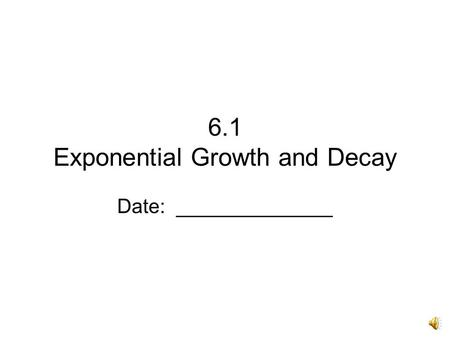 6.1 Exponential Growth and Decay Date: ______________.