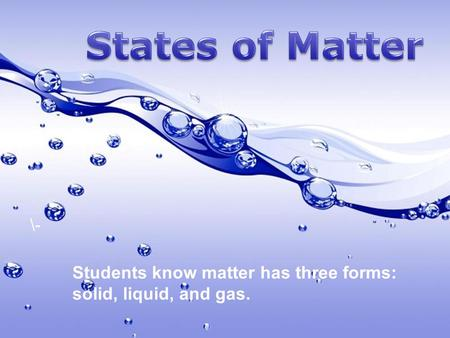 States of Matter \- Students know matter has three forms: solid, liquid, and gas. Free Powerpoint Templates.