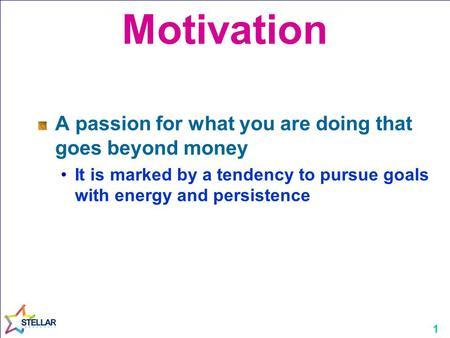 1 Motivation A passion for what you are doing that goes beyond money It is marked by a tendency to pursue goals with energy and persistence.