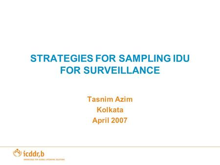 STRATEGIES FOR SAMPLING IDU FOR SURVEILLANCE Tasnim Azim Kolkata April 2007.