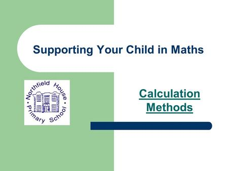 Supporting Your Child in Maths Calculation Methods.