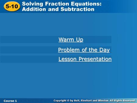 5-10 Solving Fraction Equations: Addition and Subtraction Course 1 Warm Up Warm Up Lesson Presentation Lesson Presentation Problem of the Day Problem of.
