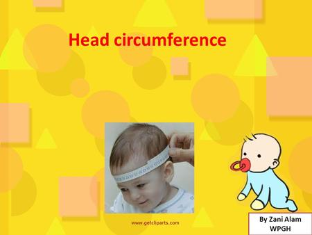 Head circumference By Zani Alam WPGH. Learning intention: interpreting growth charts.