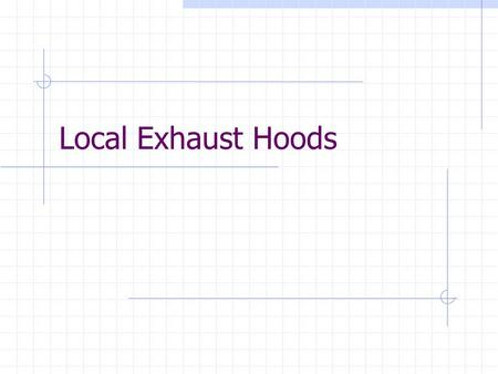 Local Exhaust Hoods. 2 Introduction:  Designed to capture and remove harmful emissions from various processes prior to their escape into the workplace.
