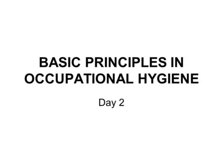BASIC PRINCIPLES IN OCCUPATIONAL HYGIENE