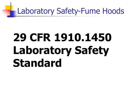 Laboratory Safety-Fume Hoods 29 CFR 1910.1450 Laboratory Safety Standard.