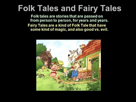 Folk Tales and Fairy Tales Folk tales are stories that are passed on from person to person, for years and years. Fairy Tales are a kind of Folk Tale that.
