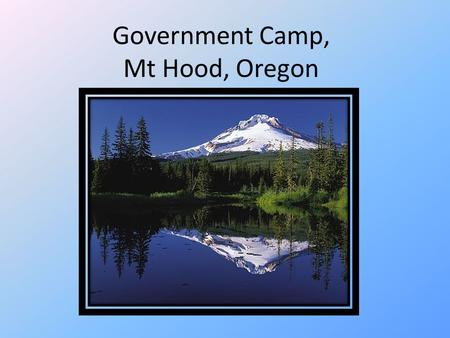 Government Camp, Mt Hood, Oregon. Location & Info Cascade Mountains 75 minutes from Portland Active Volcano 12 glaciers.