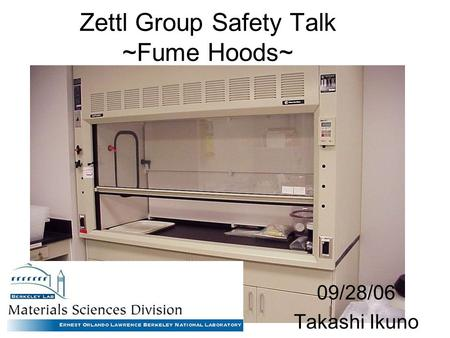 Zettl Group Safety Talk ~Fume Hoods~ 09/28/06 Takashi Ikuno.