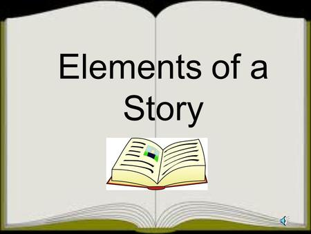 Elements of a Story Setting Details can describe: Time of day Time of year Time in History Scenery Weather Location The setting describes where an when.