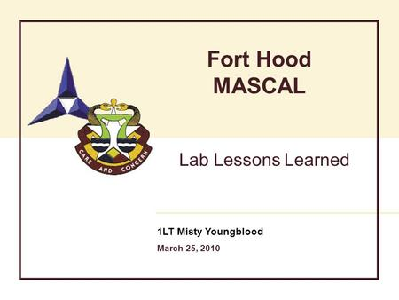 Fort Hood MASCAL Lab Lessons Learned 1LT Misty Youngblood March 25, 2010.