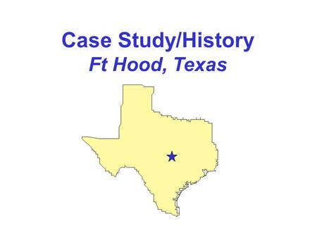 Case Study/History Ft Hood, Texas. Ft. Hood, Texas III Corps (-) 1st Cavalry Division 4th Infantry Division (-) Corps Support Command Other Corps Units.