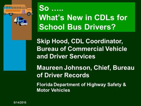 5/14/2015 Skip Hood, CDL Coordinator, Bureau of Commercial Vehicle and Driver Services Maureen Johnson, Chief, Bureau of Driver Records Florida Department.