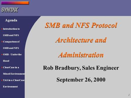 1 SMB and NFS Protocol Architecture and Administration SMB and NFS Protocol Architecture and Administration Rob Bradbury, Sales Engineer September 26,