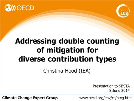 Climate Change Expert Group www.oecd.org/env/cc/ccxg.htm Presentation to SBSTA 8 June 2014 Addressing double counting of mitigation for diverse contribution.
