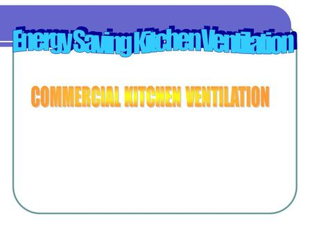 EARLIER KITCHENS PRESENT DAY KITCHEN Common misconceptions of kitchen ventilation. In a commercial kitchen the prime concern of the owners, designers,