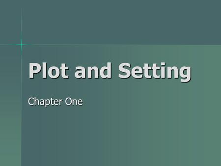 Plot and Setting Chapter One Plot and Sequence Plot: A series of related events in the story each connected to the next. Plot: A series of related events.