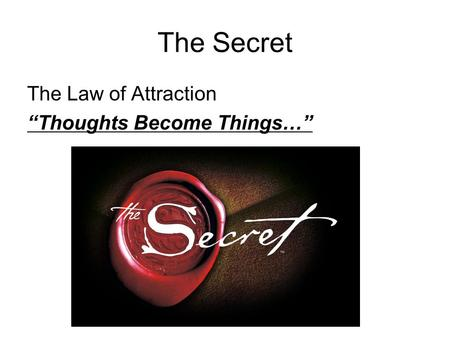 "The Secret The Law of Attraction ""Thoughts Become Things…"""
