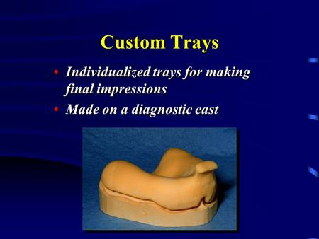 Custom Trays Individualized trays for making final impressions