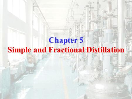 Chapter 5 Simple and Fractional Distillation