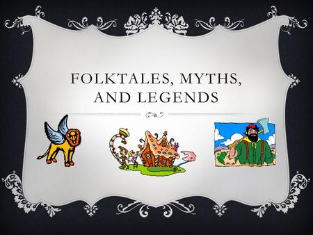 "FOLKTALES, MYTHS, AND LEGENDS. Folklore and Traditional Literature Folklore consists of a people group (or ""folk"") and all of its accumulated facts (""lore"")"
