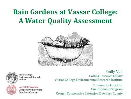 Rain Gardens at Vassar College: A Water Quality Assessment Emily Vail Collins Research Fellow Vassar College Environmental Research Institute Community.
