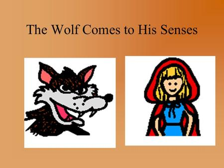 The Wolf Comes to His Senses. Little Red Riding Hood went to visit her grandmother in the woods.