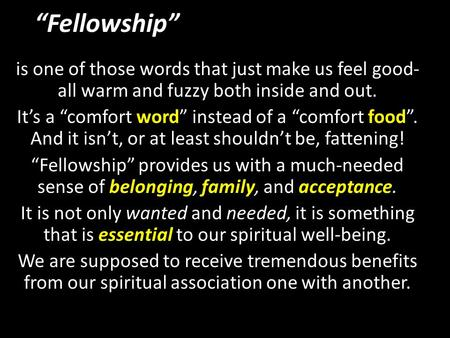 """Fellowship"" is one of those words that just make us feel good- all warm and fuzzy both inside and out. It's a ""comfort word"" instead of a ""comfort food""."