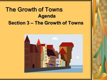The Growth of Towns Agenda Section 3 – The Growth of Towns.