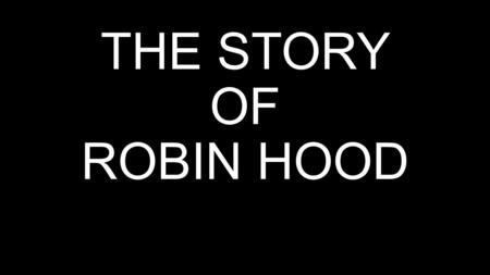 THE STORY OF ROBIN HOOD. Little John is standin g on th bridge If you want to cross the bridge, you have to fight against me!